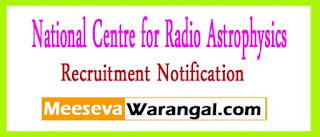 National Centre for Radio Astrophysics Pune Recruitment Notification 2017