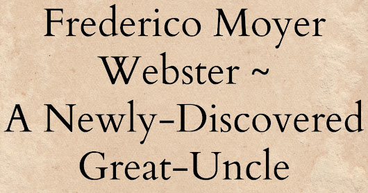 Frederico Moyer Webster ~ A Newly-Discovered Great-Uncle