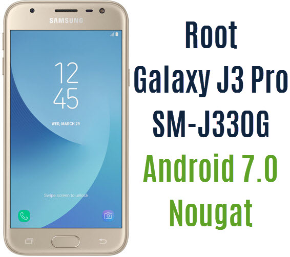 Root Galaxy J3 Pro SM-J330G on Android 7 0 Nougat ~ Android