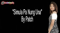 Simula Pa Nung Una By Patch (Lyrics, Mp3, Minus One)