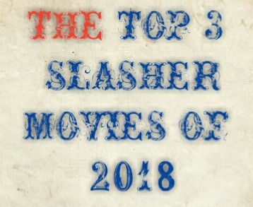 The Top 3 Best Slasher Movies Of 2018