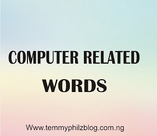 CHECK OUT: COMPUTER RELATED WORDS YOU NEED TO KNOW