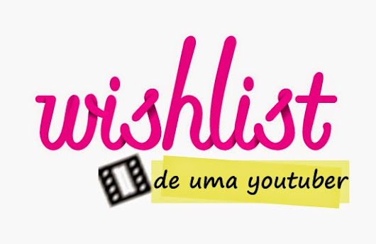 Wishlist para canal do Youtube!!