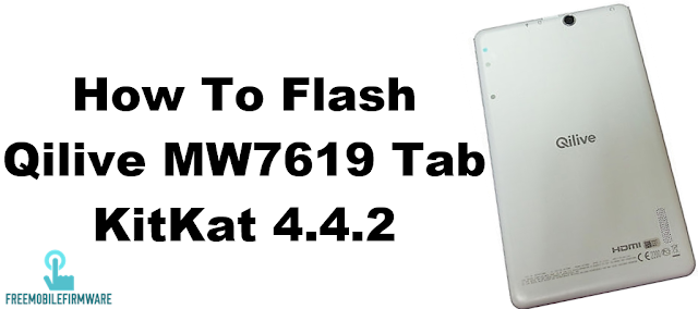 How To Flash Qilive MW7619 Tab KitKat 4.4.2 Tested Firmware