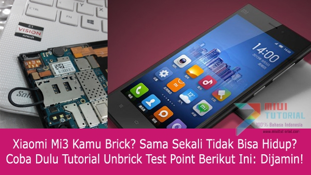 Xiaomi Mi3 Kamu Brick? Sama Sekali Tidak Bisa Hidup? Coba Dulu Tutorial Unbrick Test Point Berikut Ini: Dijamin!