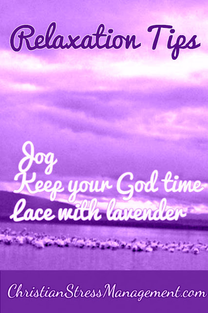Relaxation Tips: Jog, Keep your God time, Lace with lavender