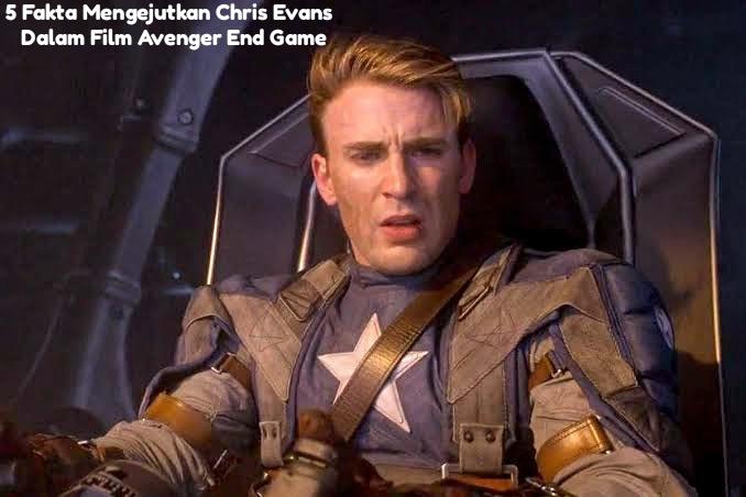 5 Fakta Mengejutkan Chris Evans Dalam Sekuel Film Avenger End Game