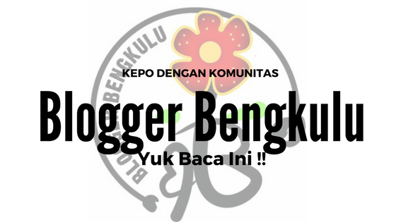Kepo dengan Komunitas Blogger Bengkulu, Yuk Baca Ini !!!