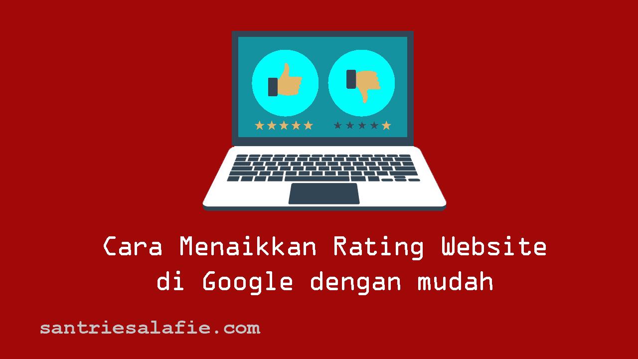 Cara Menaikkan Rating Website di Google dengan Mudah by Santrie Salafie