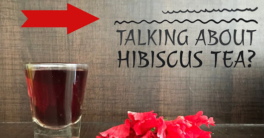 Why is Everyone Talking about Hibiscus Tea?