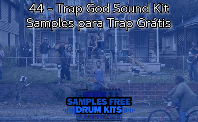 44 - Trap God Sound Kit - Samples para Trap Grátis