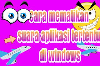 Cara mematikan suara aplikasi tertentu di windows