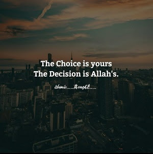 Le choix vous appartient La décision appartient à Allah.