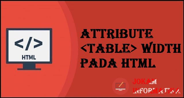 Tagging table Width Attribute Pada Bahasa Pemrograman HTML - JOKAM INFORMATIKA
