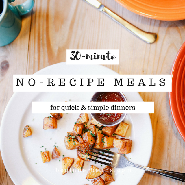 30-Minute No-Recipe Meals for Quick & Simple Dinners
