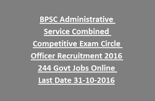 BPSC Administrative Service Combined Competitive Exam Circle Officer Recruitment 2016 244 Govt Jobs Online Last Date 31-10-2016