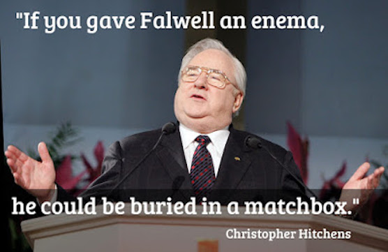 1 If you gave Falwell an enema, he could be buried in a matchbox. Christopher Hitchens. Best use of the Banjo-Ukulele. marchmatron.com