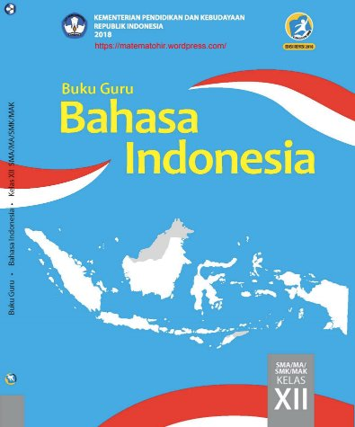 Buku Guru Bahasa Indonesia Kelas 12 SMA, MA, SMK, MAK Kurikulum 2013 Revisi 2018
