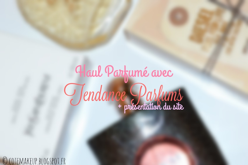 Tendance Parfums avis cotemakeup.blogspot.fr