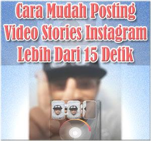 2 Cara Mudah Posting Video Stories Instagram Lebih Dari 15 Detik (Tanpa Aplikasi Tambahan)