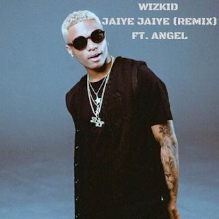 Wizikid ft. Angel - Jaiye Jaiye (Remix).