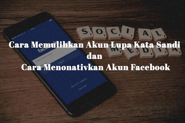 Cara Memulihkan Akun Facebook Yang Lupa Sandi Dan Menonaktifkan Sementara