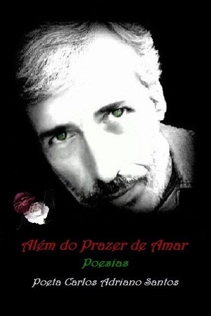 Adquira aqui o livro: Além do prazer de amar - Autor: Poeta Crlos Adriano Santos