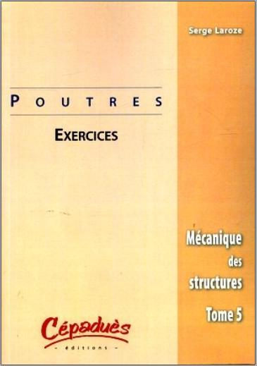 Livre : Mécanique des structures - Tome 5 Poutres, Exercices PDF