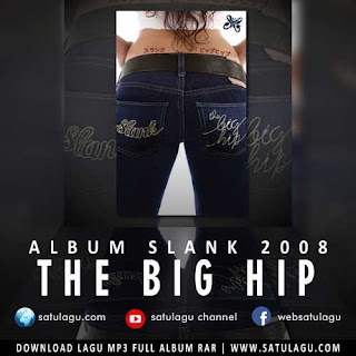 Download Lagu Slank Album The Big Hip 2008