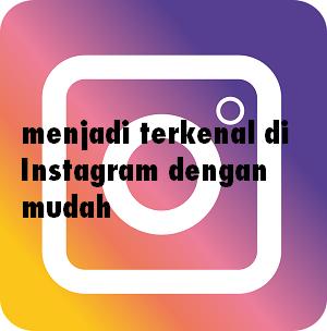 Cara Menjadi Terkenal di Instagram