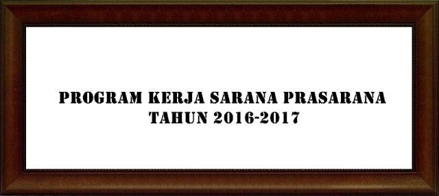 Program Kerja Sarana Dan Prasarana Tahun 2016-2017 Versi Terbaru