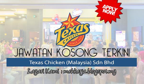 Jawatan Kosong Terkini 2017 di Texas Chicken (Malaysia) Sdn Bhd mehkerja
