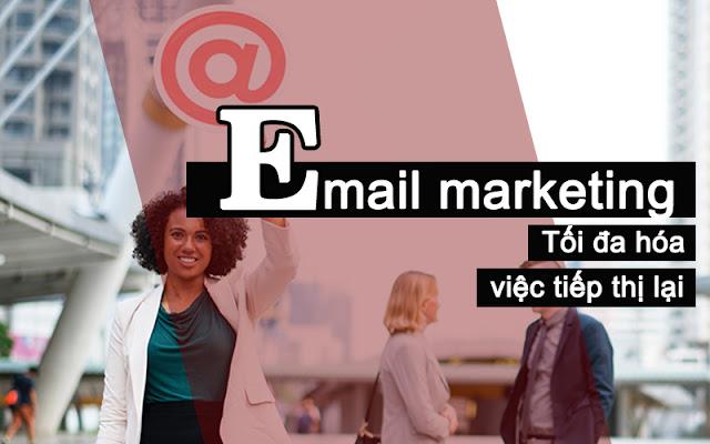 Email marketing - Tối đa hóa việc tiếp thị lại