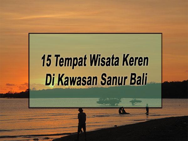 Inilah 15 Tempat Wisata Keren Di Kawasan Sanur Bali