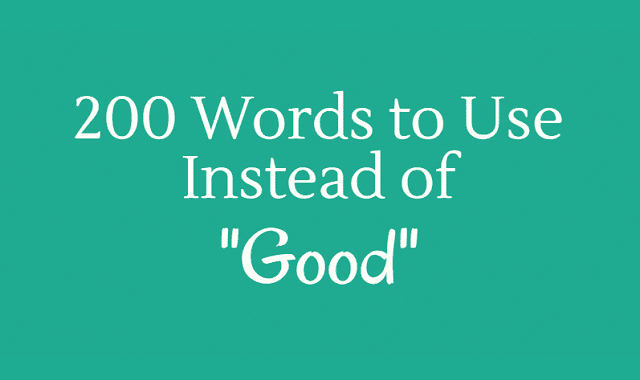 "200 Words to Use Instead of ""Good"""