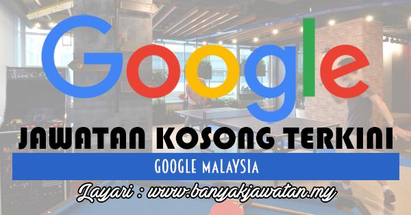 Jawatan Kosong 2018 di Google Malaysia (KL)