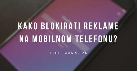 Kako blokirati reklame na mobilnom telefonu?