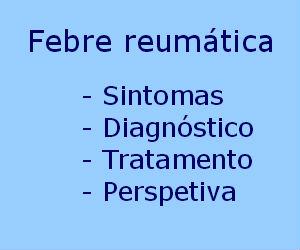 Febre reumática causas diagnóstico tratamento perspetiva