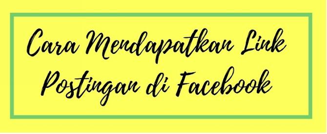Cara Mendapatkan Link Postingan di Facebook