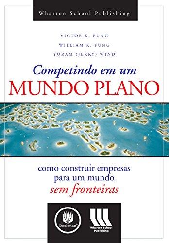 Competindo em um Mundo Plano Como Construir Empresas para um Mundo sem Fronteiras.jpg