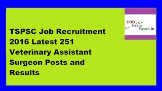 TSPSC Job Recruitment 2016 Latest 251 Veterinary Assistant Surgeon Posts and Results