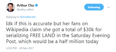 Arthur Chu‏Verified account  @arthur_affect  Idk if this is accurate but her fans on Wikipedia claim she got a total of $30k for serializing FREE LAND in the Saturday Evening Post, which would be a half million today