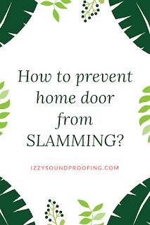 how to prevent home door from slamming