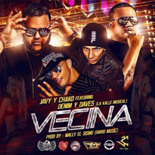 Javy y Chako Feat Denim y Daves - Vecina (Prod. by Wally El Sismo)