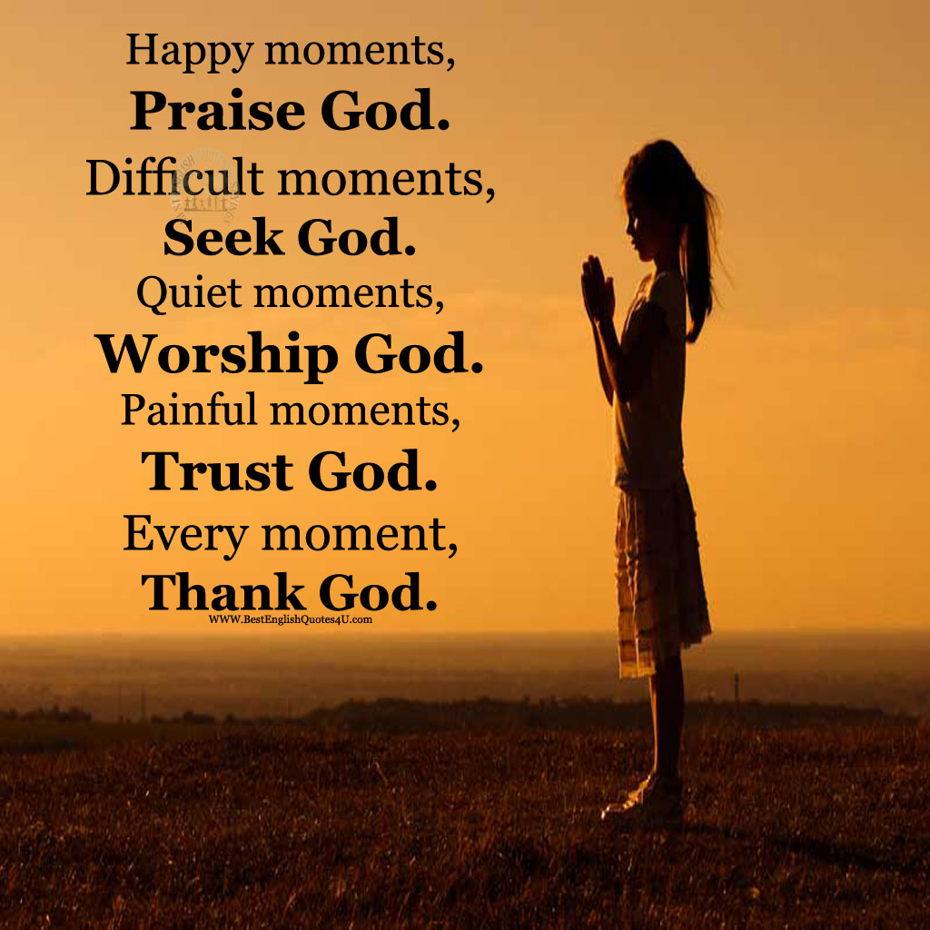 Happy moments, Praise God... | Best English Quotes And Sayings