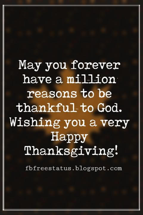 Thanksgiving Text Messages, May you forever have a million reasons to be thankful to God. Wishing you a very Happy Thanksgiving!