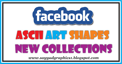 Facebook ASCII Art Shapes – New Collections By Sayyad Graphics