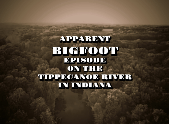 Apparent Bigfoot Episode on the Tippecanoe River in Indiana