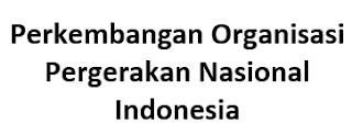 Perkembangan Organisasi Pergerakan Nasional Indonesia
