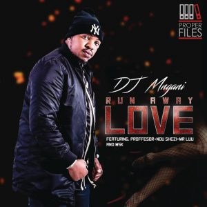 DJ Mngani Feat. Professor, Ndu Shezi & Mr. Luu & MSK - Run Away Love